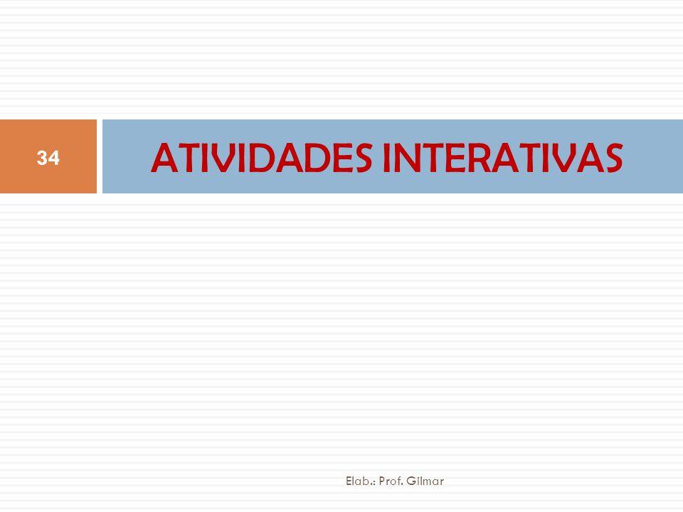 ATIVIDADES INTERATIVAS 34 Elab.: Prof. Gilmar