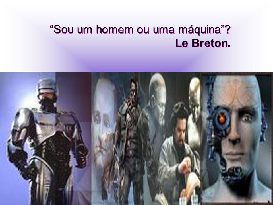 Sou um homem ou uma máquina? Le Breton. Sou um homem ou uma máquina? Le Breton.
