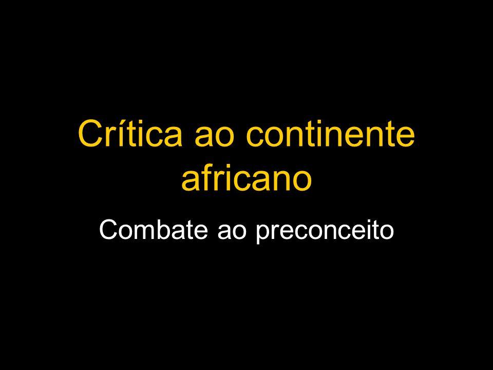 Crítica ao continente africano Combate ao preconceito