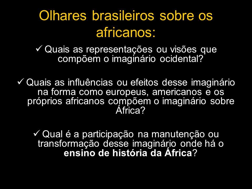 Olhares brasileiros sobre os africanos: Quais as representações ou visões que compõem o imaginário ocidental? Quais as influências ou efeitos desse im