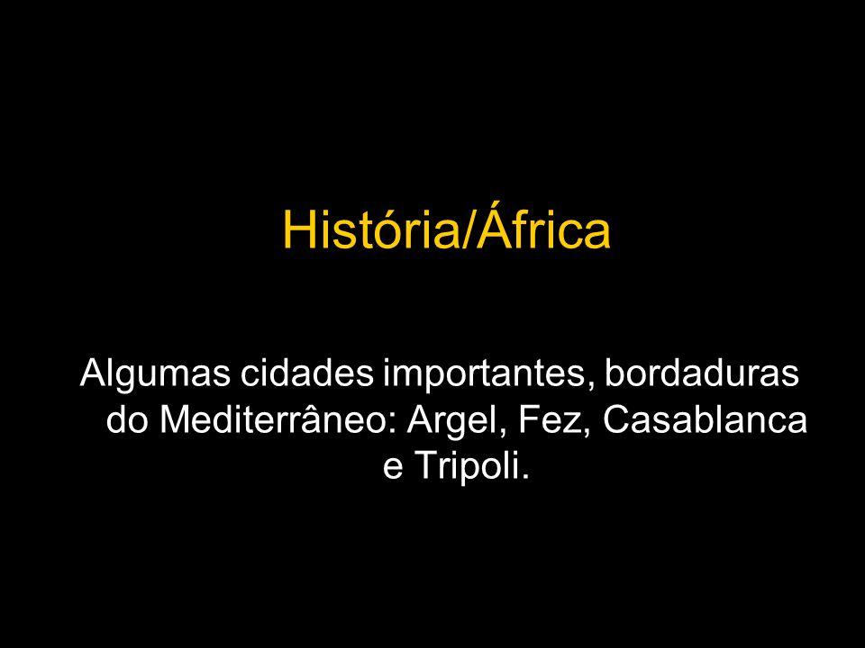 História/África Algumas cidades importantes, bordaduras do Mediterrâneo: Argel, Fez, Casablanca e Tripoli.
