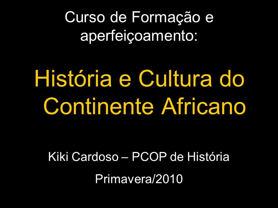 Curso de Formação e aperfeiçoamento: História e Cultura do Continente Africano Kiki Cardoso – PCOP de História Primavera/2010