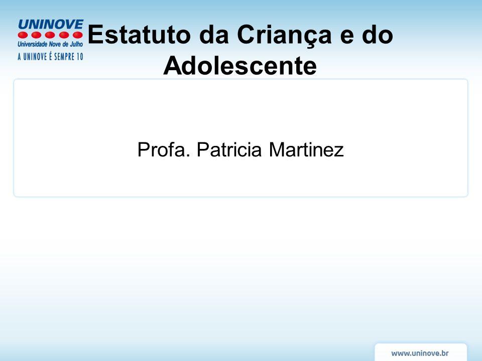 Estatuto da Criança e do Adolescente Profa. Patricia Martinez