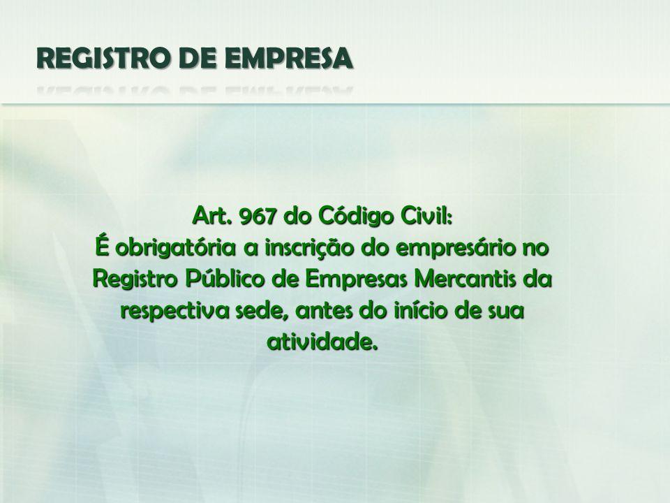 Art. 967 do Código Civil: É obrigatória a inscrição do empresário no Registro Público de Empresas Mercantis da respectiva sede, antes do início de sua