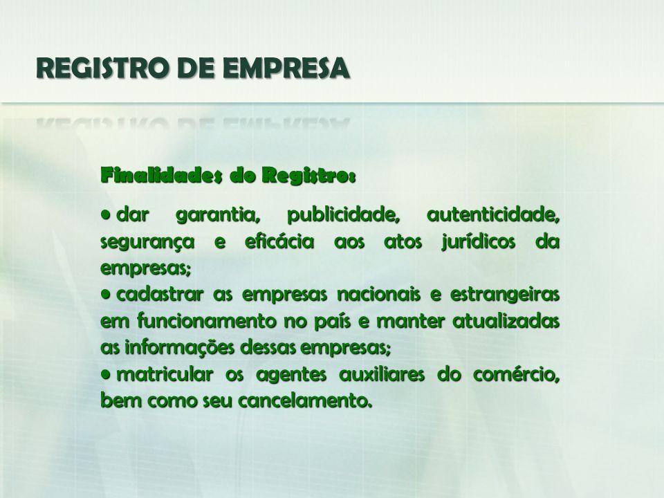 Finalidades do Registro: dar garantia, publicidade, autenticidade, segurança e eficácia aos atos jurídicos da empresas; dar garantia, publicidade, aut