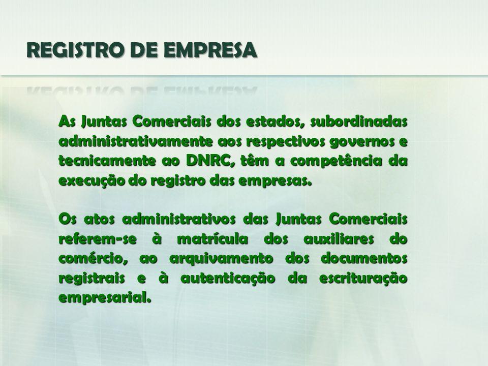 As Juntas Comerciais dos estados, subordinadas administrativamente aos respectivos governos e tecnicamente ao DNRC, têm a competência da execução do r
