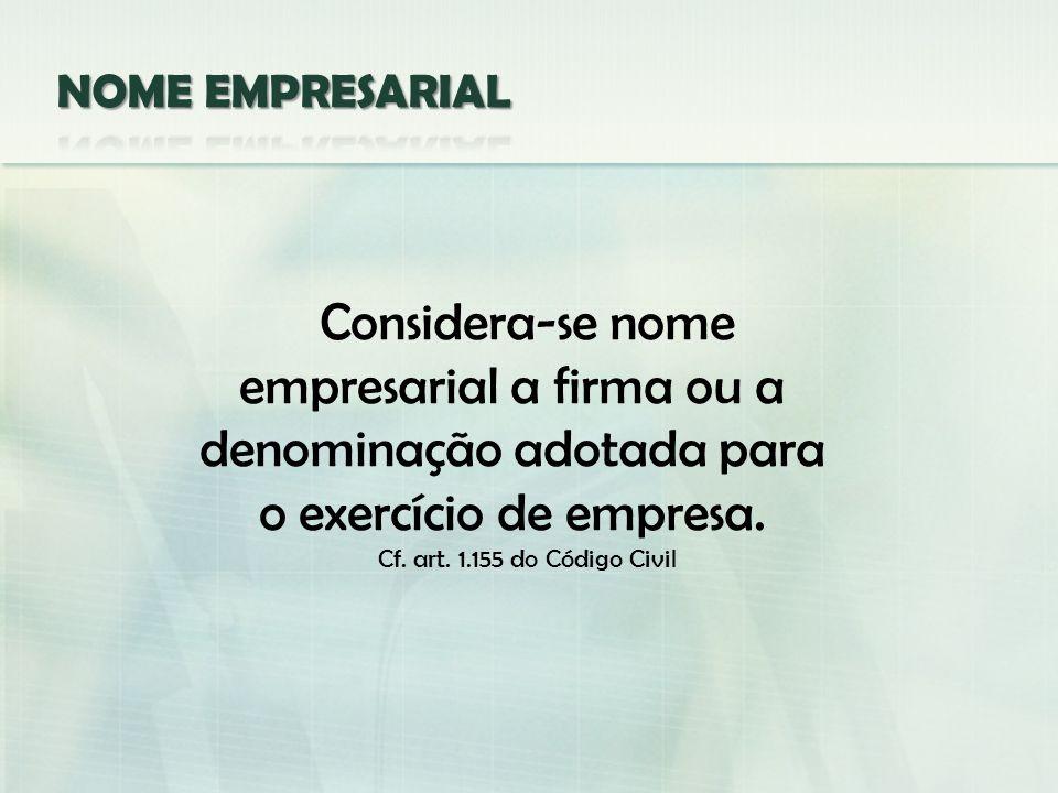 Considera-se nome empresarial a firma ou a denominação adotada para o exercício de empresa. Cf. art. 1.155 do Código Civil