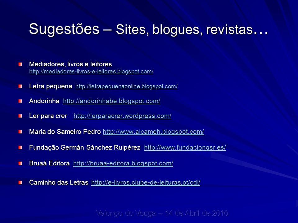 Sugestões – Sites, blogues, revistas … Mediadores, livros e leitores http://mediadores-livros-e-leitores.blogspot.com/ Letra pequena http://letrapeque