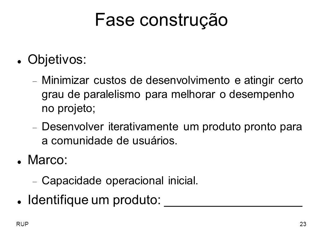 RUP23 Fase construção Objetivos: Minimizar custos de desenvolvimento e atingir certo grau de paralelismo para melhorar o desempenho no projeto; Desenv