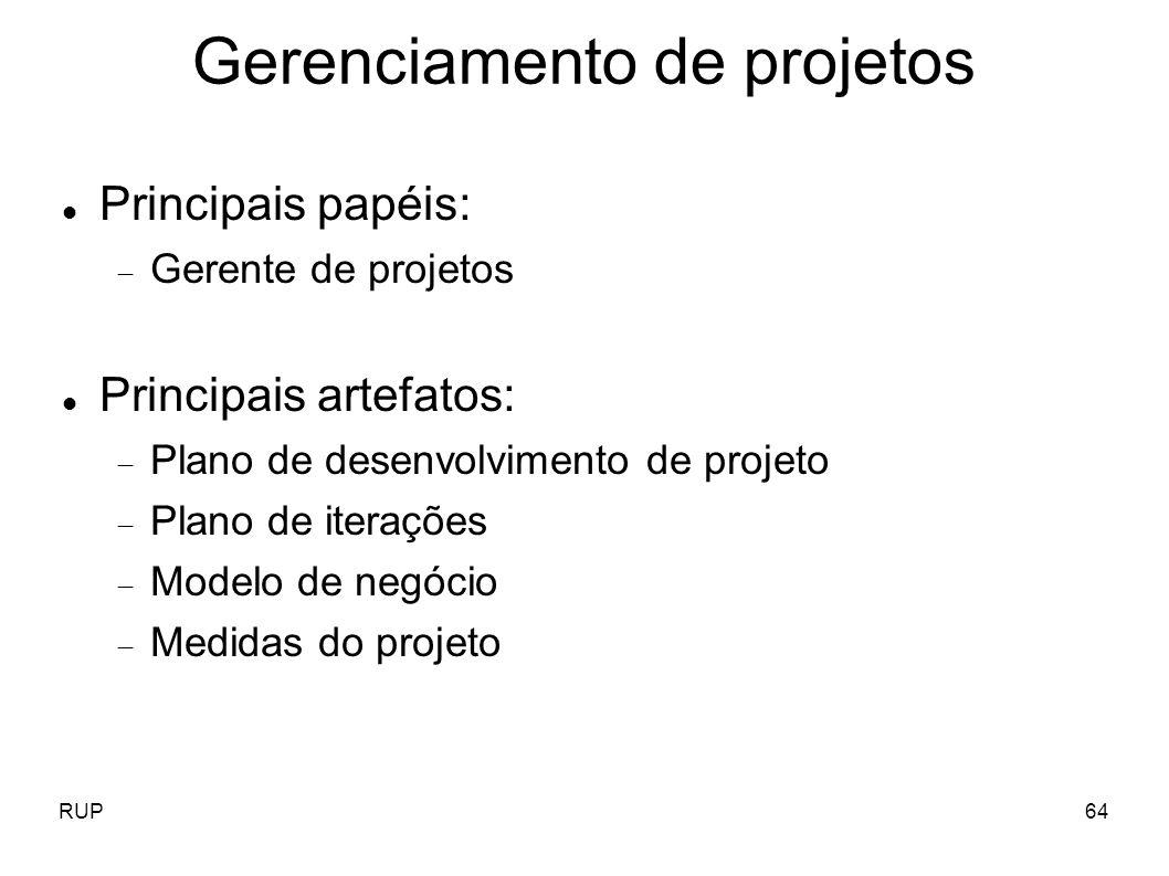 RUP64 Gerenciamento de projetos Principais papéis: Gerente de projetos Principais artefatos: Plano de desenvolvimento de projeto Plano de iterações Mo