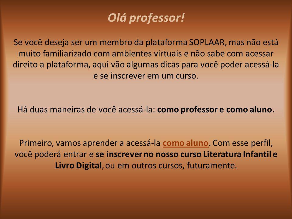 Olá professor! Se você deseja ser um membro da plataforma SOPLAAR, mas não está muito familiarizado com ambientes virtuais e não sabe com acessar dire