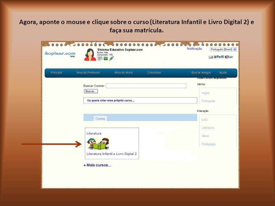 Agora, aponte o mouse e clique sobre o curso (Literatura Infantil e Livro Digital 2) e faça sua matrícula.