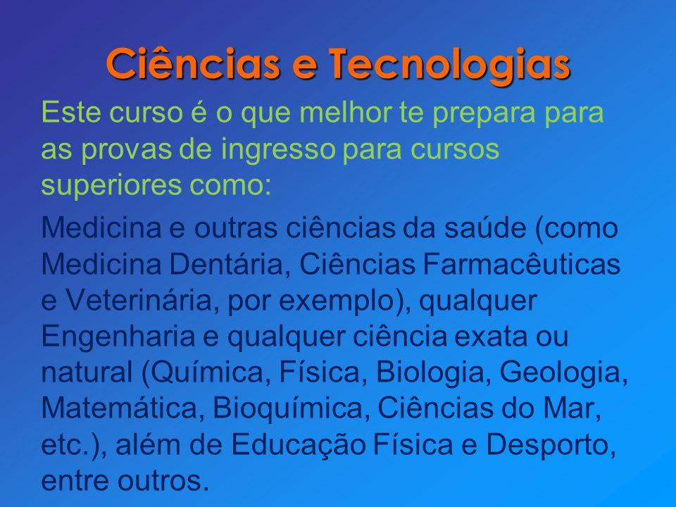 Ciências e Tecnologias Este curso é o que melhor te prepara para as provas de ingresso para cursos superiores como: Medicina e outras ciências da saúd
