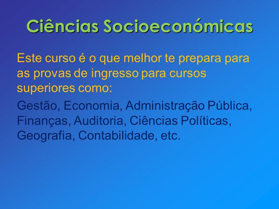 Ciências Socioeconómicas Este curso é o que melhor te prepara para as provas de ingresso para cursos superiores como: Gestão, Economia, Administração