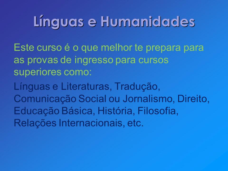 Línguas e Humanidades Este curso é o que melhor te prepara para as provas de ingresso para cursos superiores como: Línguas e Literaturas, Tradução, Co