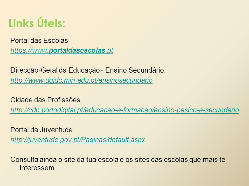 Links Úteis: Portal das Escolas https://www.portaldasescolas.pt Direcção-Geral da Educação - Ensino Secundário: http://www.dgidc.min-edu.pt/ensinosecu