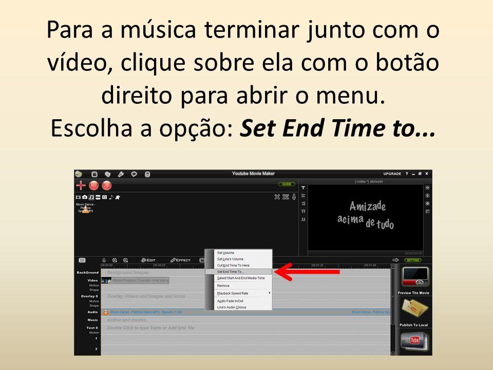 Para a música terminar junto com o vídeo, clique sobre ela com o botão direito para abrir o menu. Escolha a opção: Set End Time to...