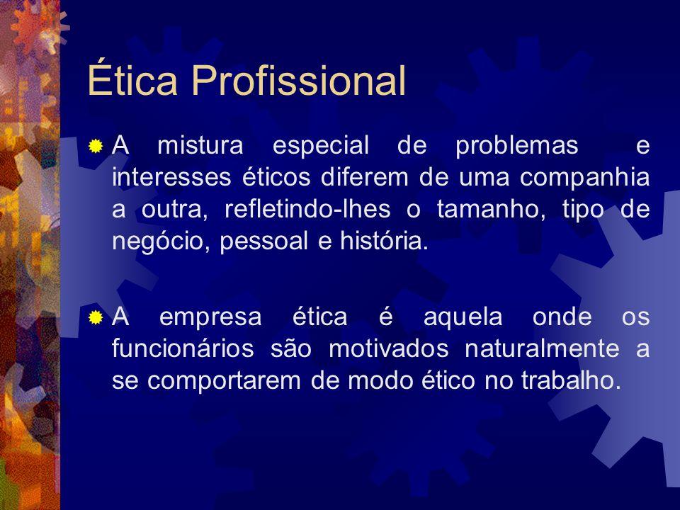 Ética Profissional A mistura especial de problemas e interesses éticos diferem de uma companhia a outra, refletindo-lhes o tamanho, tipo de negócio, p