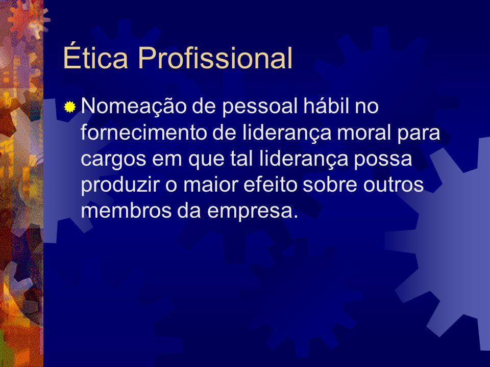 Ética Profissional Nomeação de pessoal hábil no fornecimento de liderança moral para cargos em que tal liderança possa produzir o maior efeito sobre o