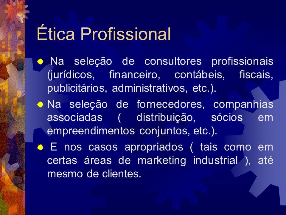 Ética Profissional Na seleção de consultores profissionais (jurídicos, financeiro, contábeis, fiscais, publicitários, administrativos, etc.). Na seleç