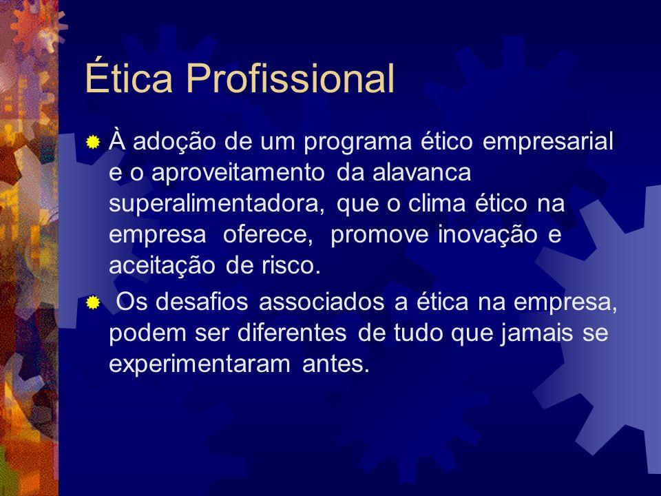 Ética Profissional À adoção de um programa ético empresarial e o aproveitamento da alavanca superalimentadora, que o clima ético na empresa oferece, p