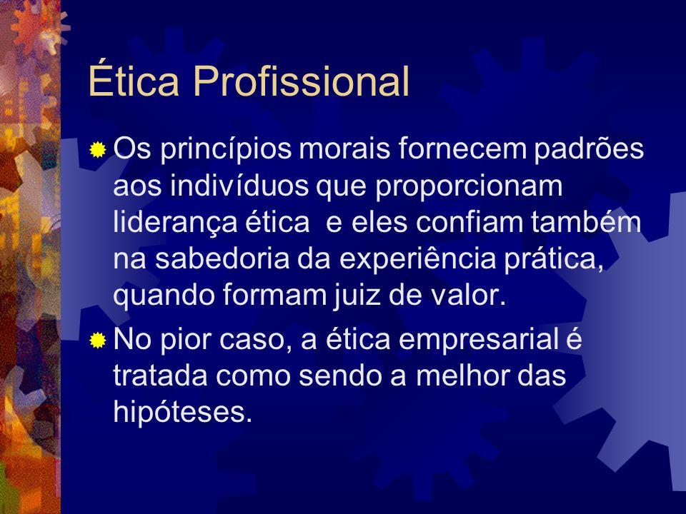 Ética Profissional Os princípios morais fornecem padrões aos indivíduos que proporcionam liderança ética e eles confiam também na sabedoria da experiê