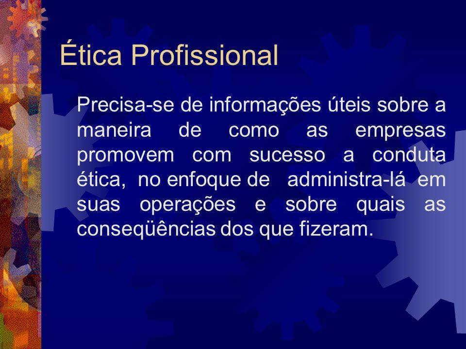 Ética Profissional Precisa-se de informações úteis sobre a maneira de como as empresas promovem com sucesso a conduta ética, no enfoque de administra-