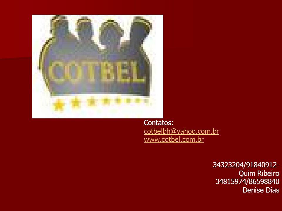 Contatos: cotbelbh@yahoo.com.br www.cotbel.com.br 34323204/91840912- Quim Ribeiro 34815974/86598840 Denise Dias