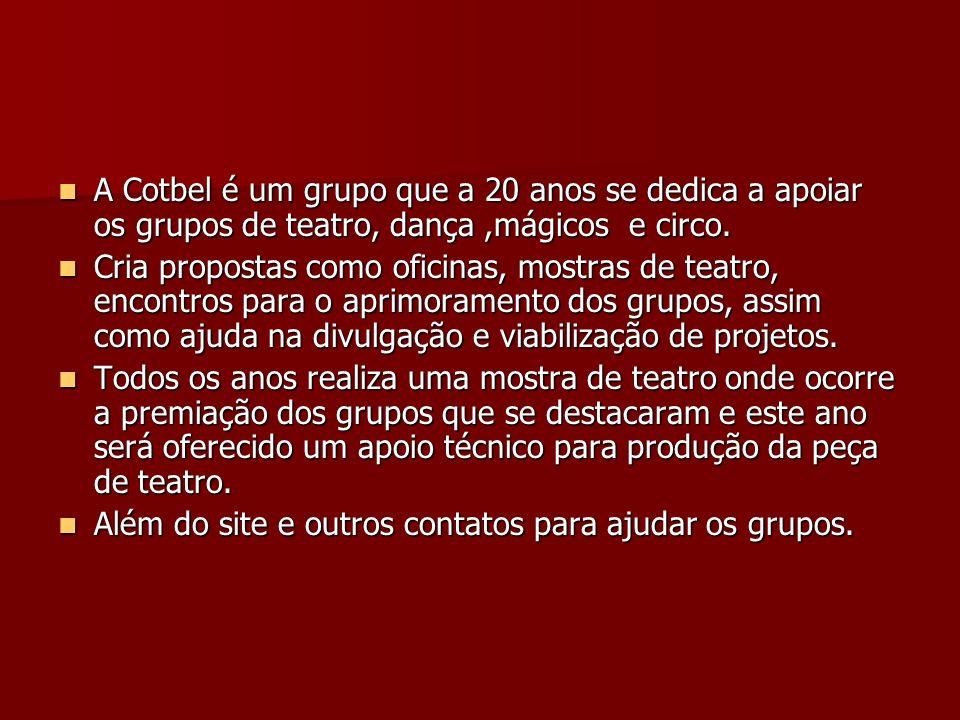 A Cotbel é um grupo que a 20 anos se dedica a apoiar os grupos de teatro, dança,mágicos e circo. A Cotbel é um grupo que a 20 anos se dedica a apoiar