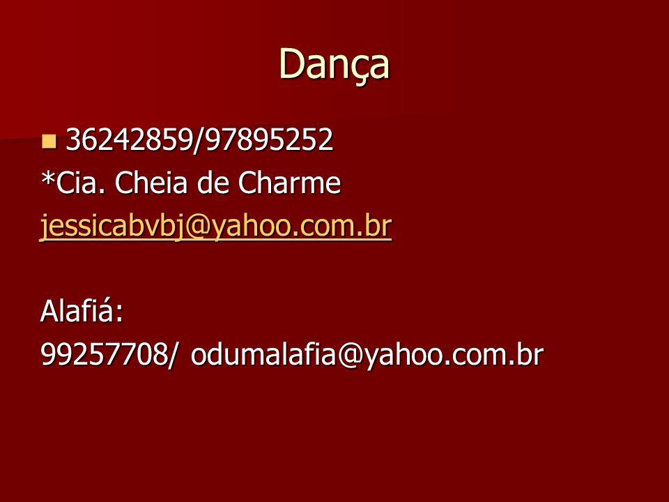 Dança 36242859/97895252 36242859/97895252 *Cia. Cheia de Charme jessicabvbj@yahoo.com.br Alafiá: 99257708/ odumalafia@yahoo.com.br