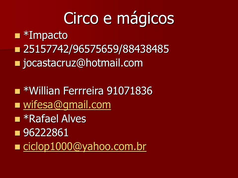 Circo e mágicos *Impacto *Impacto 25157742/96575659/88438485 25157742/96575659/88438485 jocastacruz@hotmail.com jocastacruz@hotmail.com *Willian Ferrr