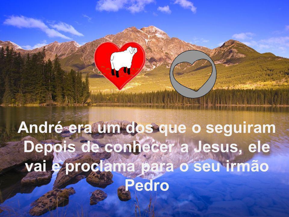 André era um dos que o seguiram Depois de conhecer a Jesus, ele vai e proclama para o seu irmão Pedro