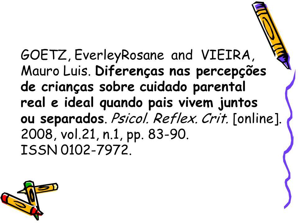 GOETZ, EverleyRosane and VIEIRA, Mauro Luis. Diferenças nas percepções de crianças sobre cuidado parental real e ideal quando pais vivem juntos ou sep