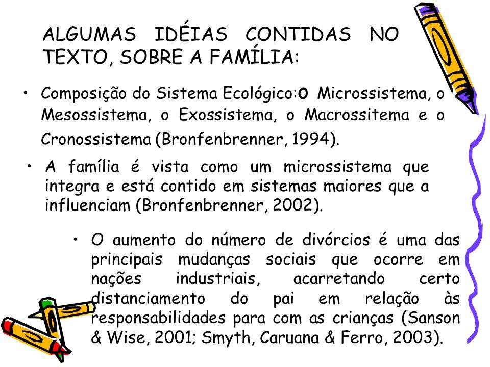 A família é vista como um microssistema que integra e está contido em sistemas maiores que a influenciam (Bronfenbrenner, 2002). Composição do Sistema