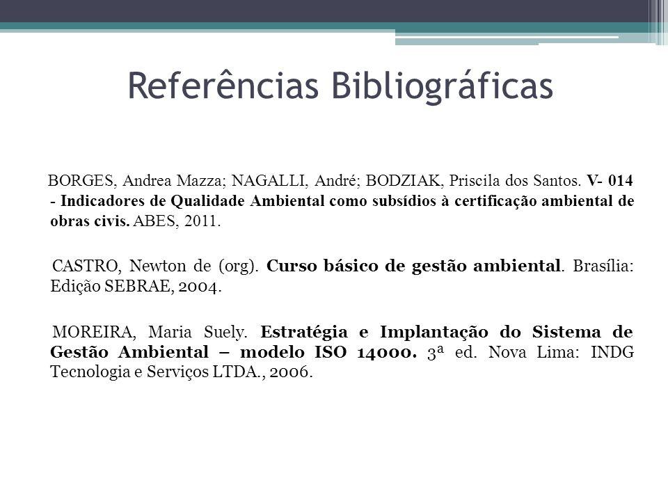 Referências Bibliográficas BORGES, Andrea Mazza; NAGALLI, André; BODZIAK, Priscila dos Santos. V- 014 - Indicadores de Qualidade Ambiental como subsíd