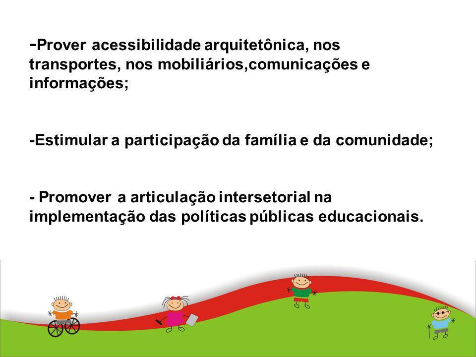 - Prover acessibilidade arquitetônica, nos transportes, nos mobiliários,comunicações e informações; -Estimular a participação da família e da comunida