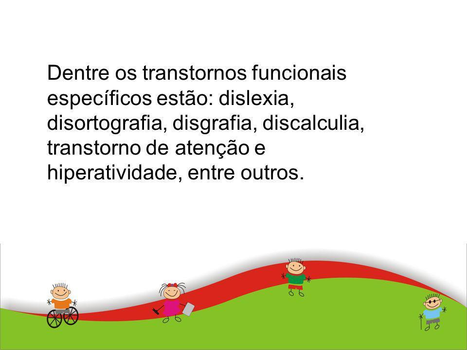 Dentre os transtornos funcionais específicos estão: dislexia, disortografia, disgrafia, discalculia, transtorno de atenção e hiperatividade, entre out