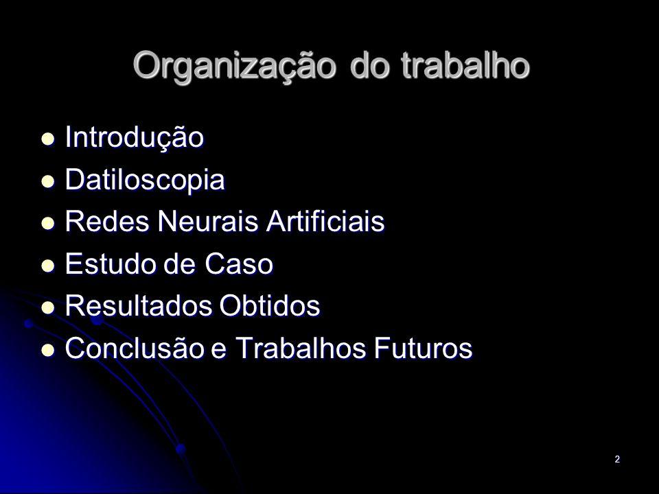 2 Organização do trabalho Introdução Introdução Datiloscopia Datiloscopia Redes Neurais Artificiais Redes Neurais Artificiais Estudo de Caso Estudo de