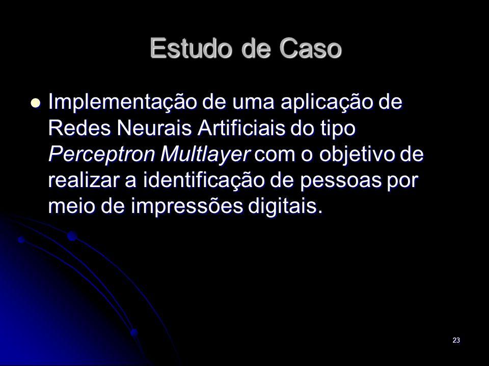 23 Estudo de Caso Implementação de uma aplicação de Redes Neurais Artificiais do tipo Perceptron Multlayer com o objetivo de realizar a identificação