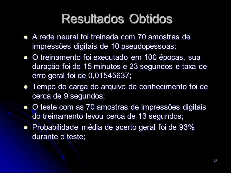 26 Resultados Obtidos A rede neural foi treinada com 70 amostras de impressões digitais de 10 pseudopessoas; A rede neural foi treinada com 70 amostra