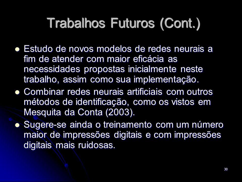 30 Trabalhos Futuros (Cont.) Estudo de novos modelos de redes neurais a fim de atender com maior eficácia as necessidades propostas inicialmente neste