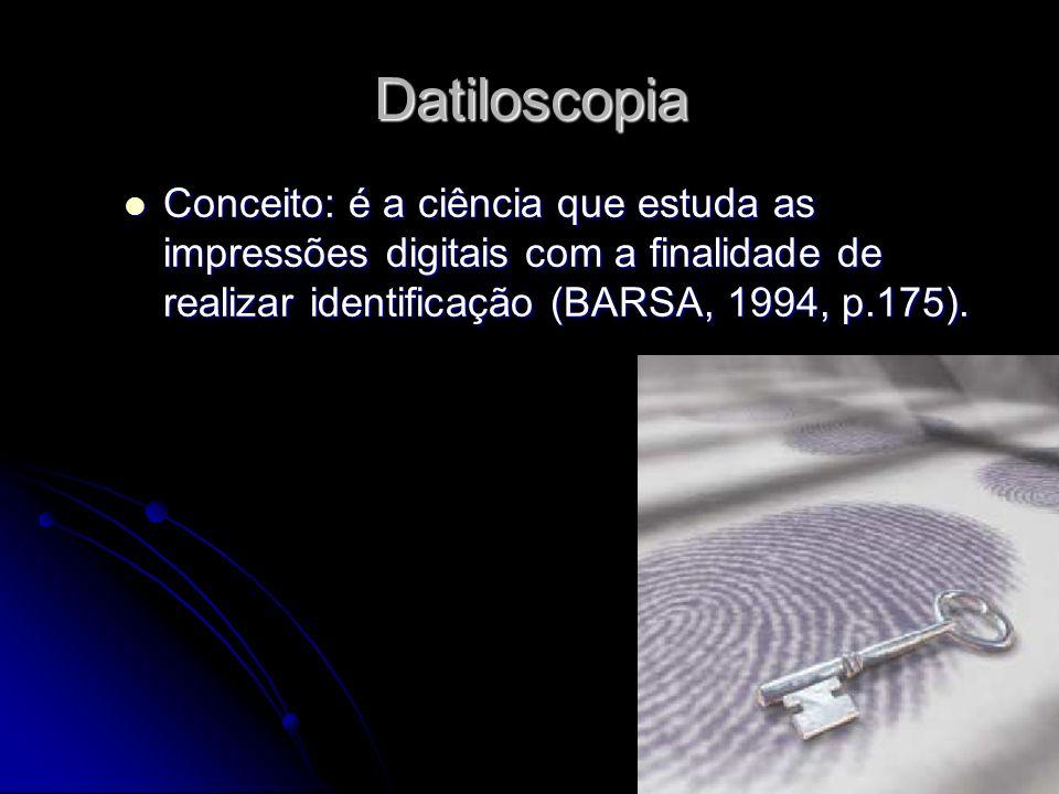 7 Datiloscopia Conceito: é a ciência que estuda as impressões digitais com a finalidade de realizar identificação (BARSA, 1994, p.175). Conceito: é a
