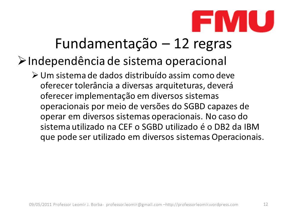 Fundamentação – 12 regras Independência de sistema operacional Um sistema de dados distribuído assim como deve oferecer tolerância a diversas arquitet