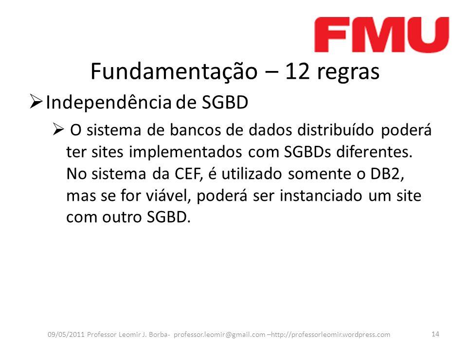 Fundamentação – 12 regras Independência de SGBD O sistema de bancos de dados distribuído poderá ter sites implementados com SGBDs diferentes. No siste