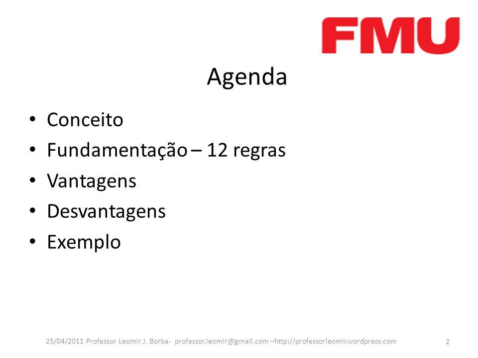 Agenda Conceito Fundamentação – 12 regras Vantagens Desvantagens Exemplo 2 25/04/2011 Professor Leomir J. Borba- professor.leomir@gmail.com –http://pr