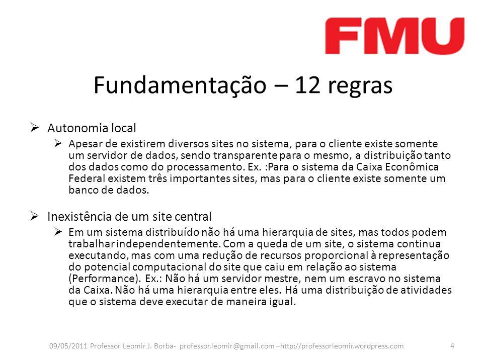 Fundamentação – 12 regras Autonomia local Apesar de existirem diversos sites no sistema, para o cliente existe somente um servidor de dados, sendo tra