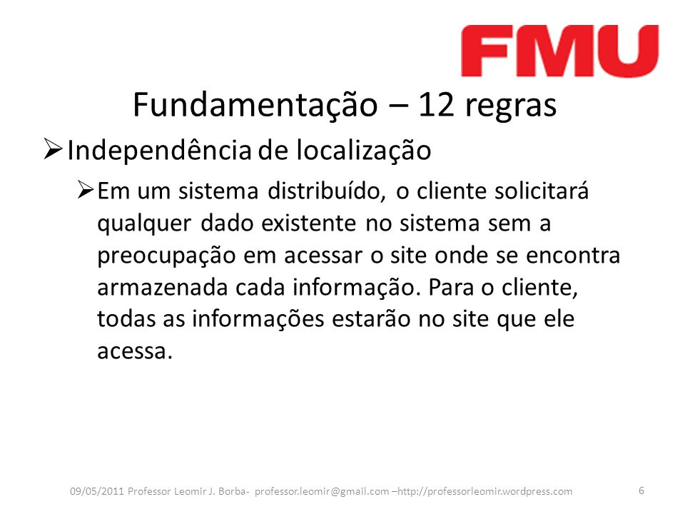 Fundamentação – 12 regras Independência de localização Em um sistema distribuído, o cliente solicitará qualquer dado existente no sistema sem a preocu