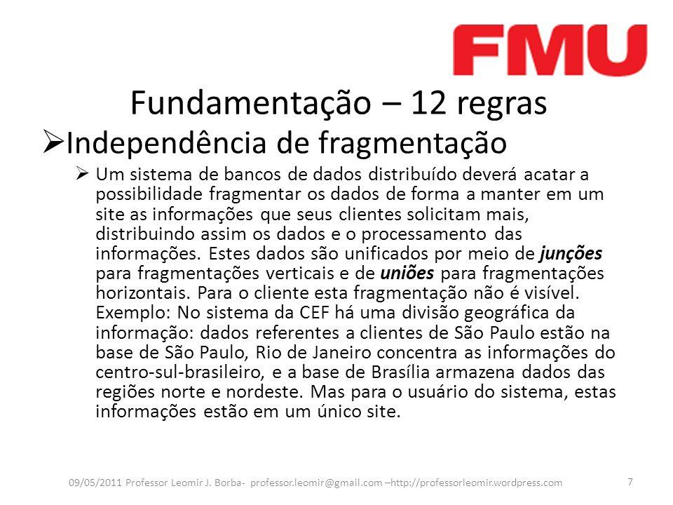 Fundamentação – 12 regras Independência de fragmentação Um sistema de bancos de dados distribuído deverá acatar a possibilidade fragmentar os dados de