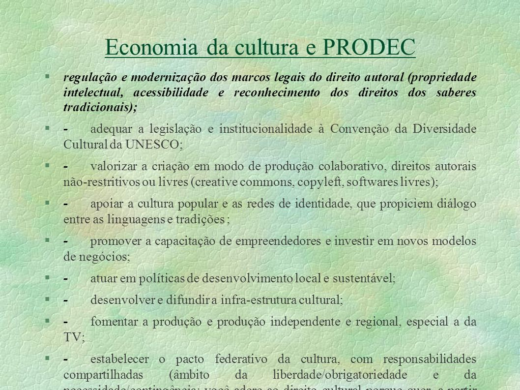 Economia da cultura e PRODEC regulação e modernização dos marcos legais do direito autoral (propriedade intelectual, acessibilidade e reconhecimento d