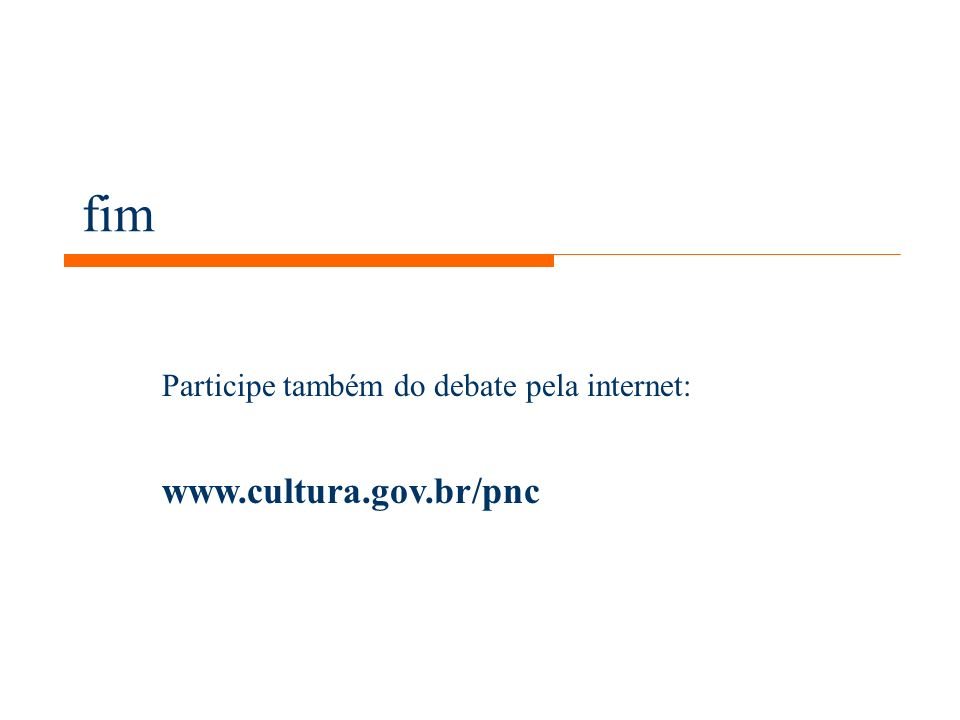 fim Participe também do debate pela internet: www.cultura.gov.br/pnc